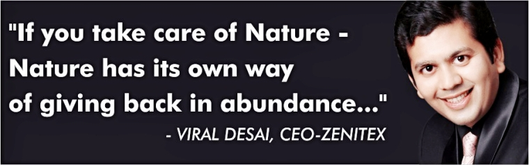 quote by Viral Desai - CEO, Zenitex : take care of nature